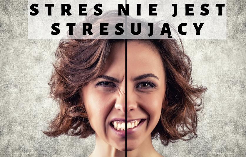 Stres nie jest stresujący