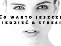 Co jeszcze warto wiedzieć o stresie
