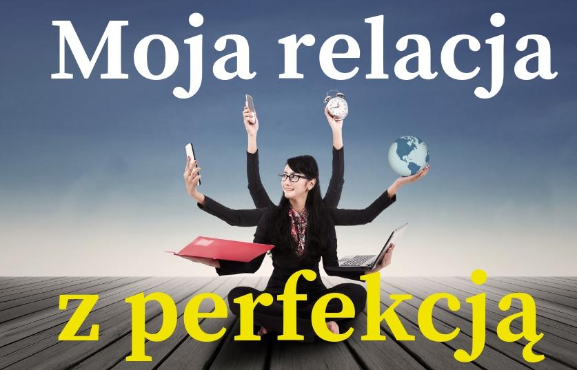 Moja relacja z perfekcją